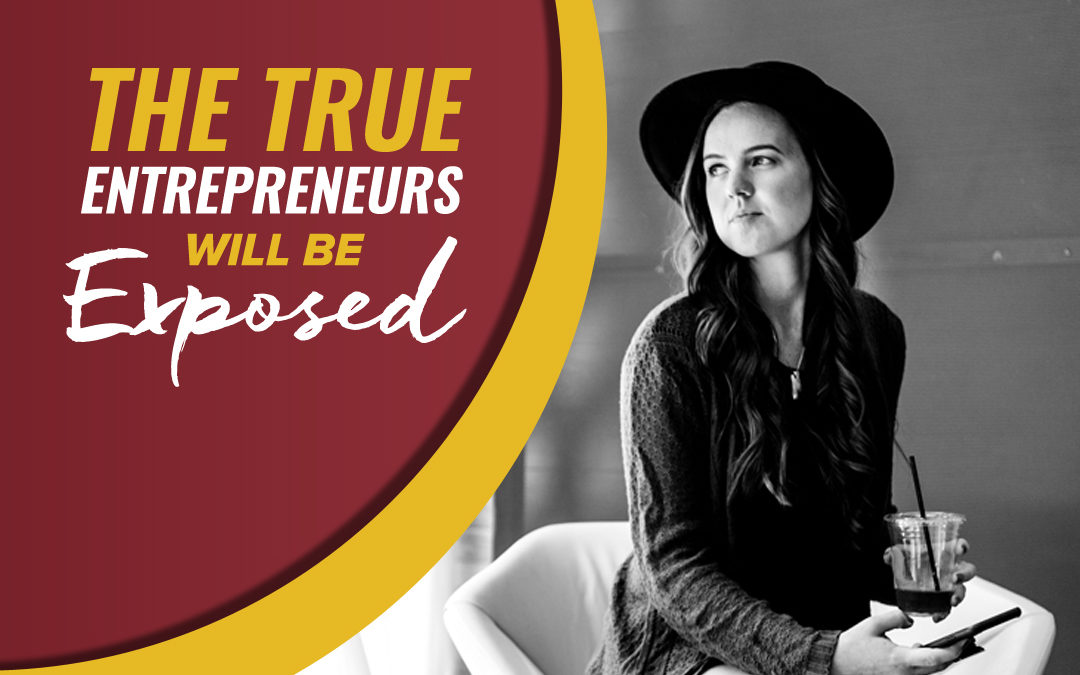 178 – The True Entrepreneurs Will Be Exposed
