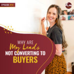 191 – Why Are My Leads Not Converting To Buyers