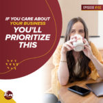 192 – If You Care About Your Business You'll Prioritize This