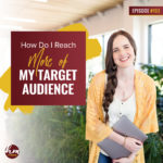 193 – How Do I Reach More Of My Target Audience