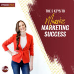 194 – The 5 Keys To Massive Marketing Success