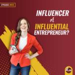 195 – Influencer or Influential Entrepreneur?