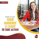 196 – How To Get Your Audience & Leads To Take Action