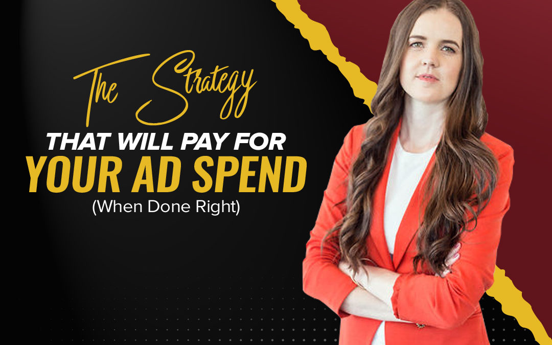 197 – The Strategy That Will Pay For Your Ad Spend (When Done Right)