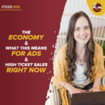 198 – The Economy & What This Means For Ads & High Ticket Sales Right Now