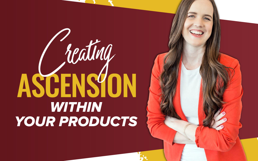 199 – Creating Ascension Within Your Products