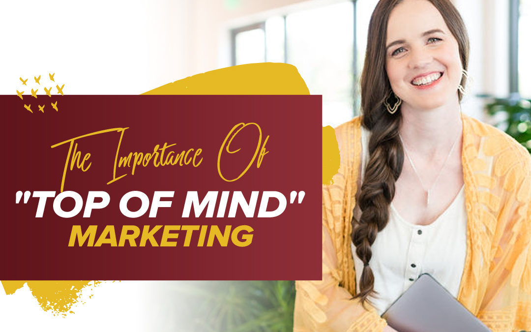 "204 – The Importance of ""Top of Mind"" Marketing"