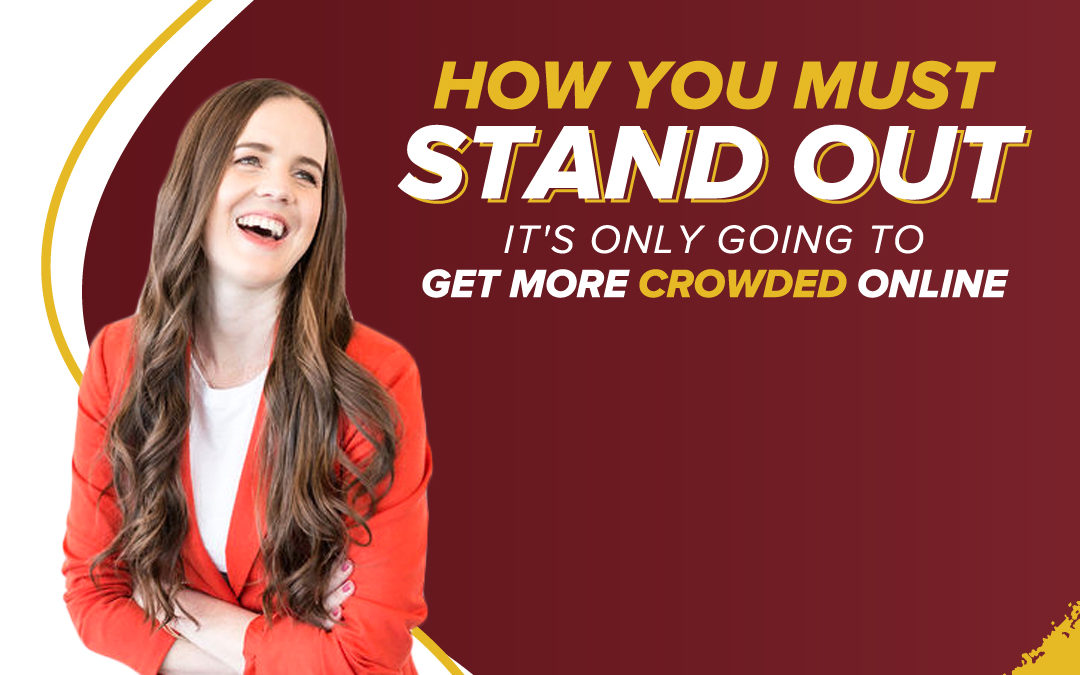 206 – How You Must Stand Out: It's Only Going To Get More Crowded Online
