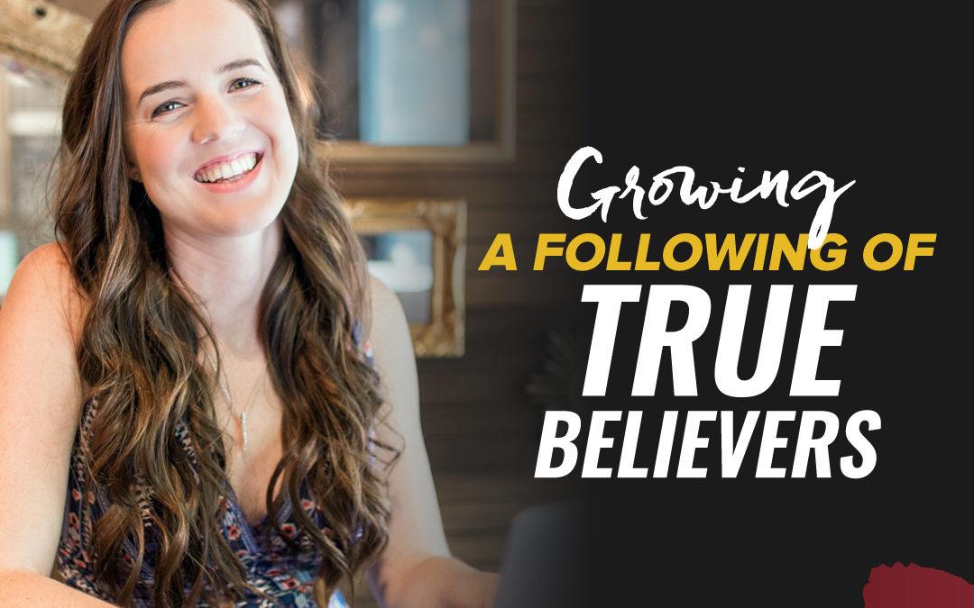 209 – Growing A Following Of True Believers