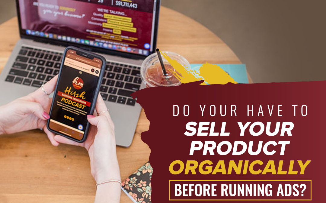 210 – Do You Have To Sell Your Product Organically Before Running Ads