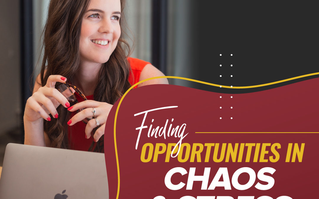 214 – Finding Opportunity In Chaos & Stress