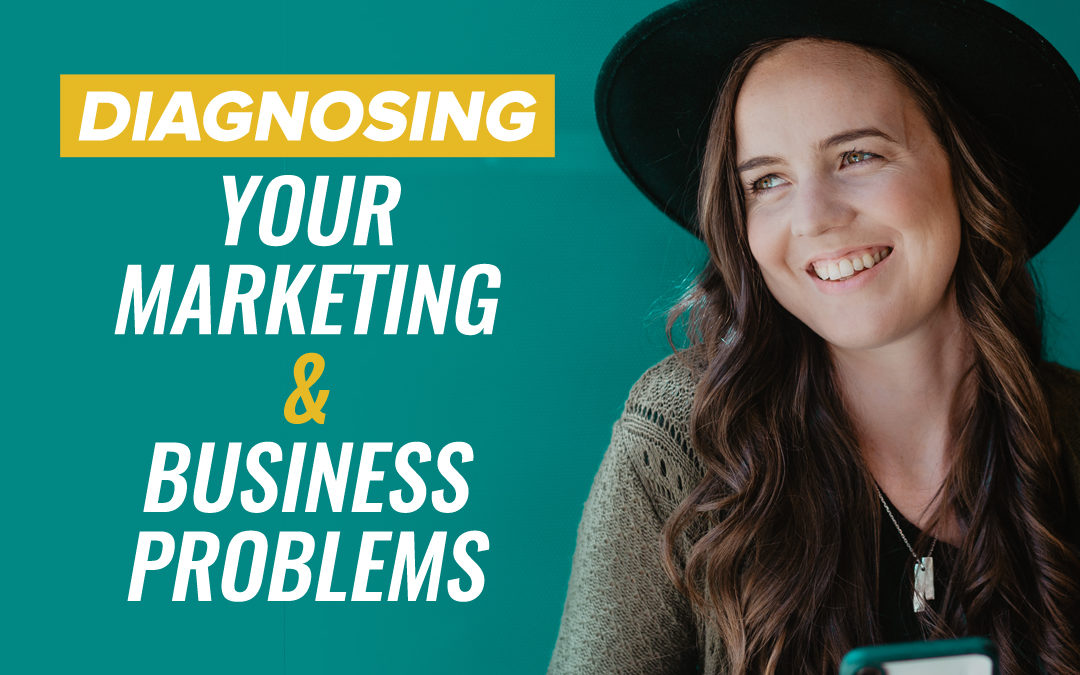 216 – Diagnosing Your Marketing & Business Problems