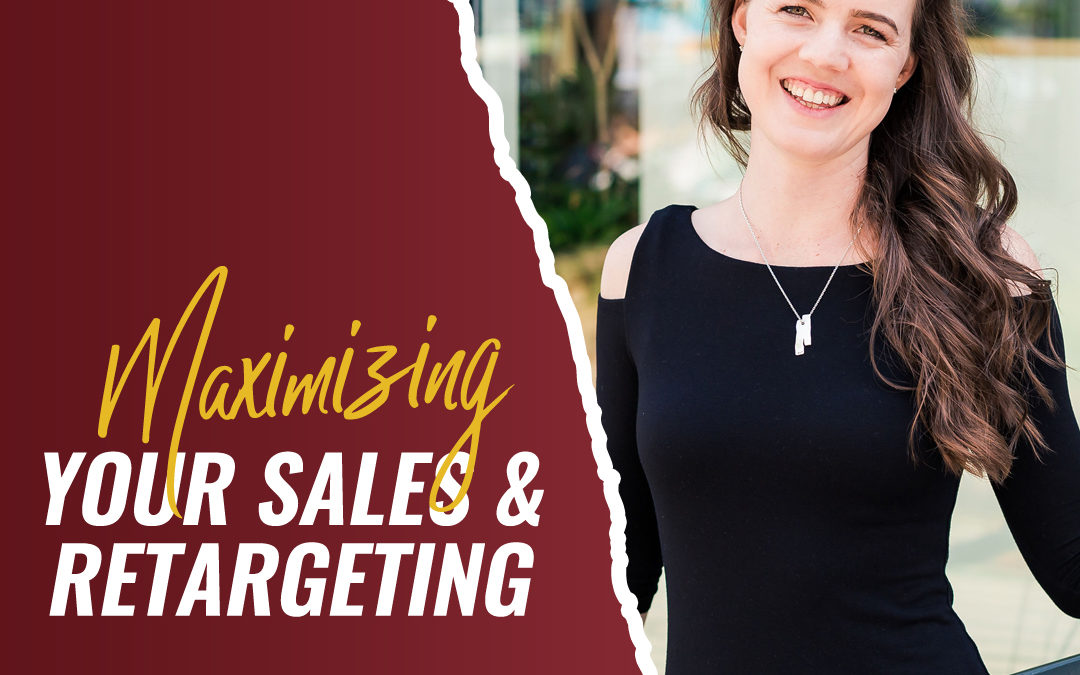217 – Maximizing Your Sales & Retargeting