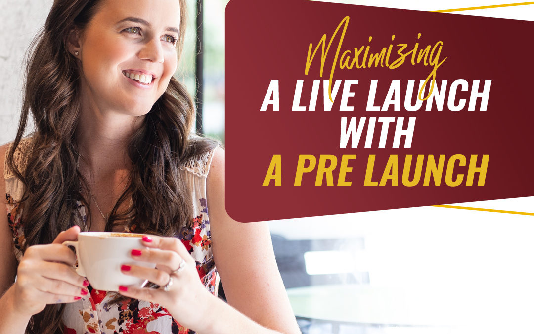 218 – Maximizing A Live Launch With A Pre Launch