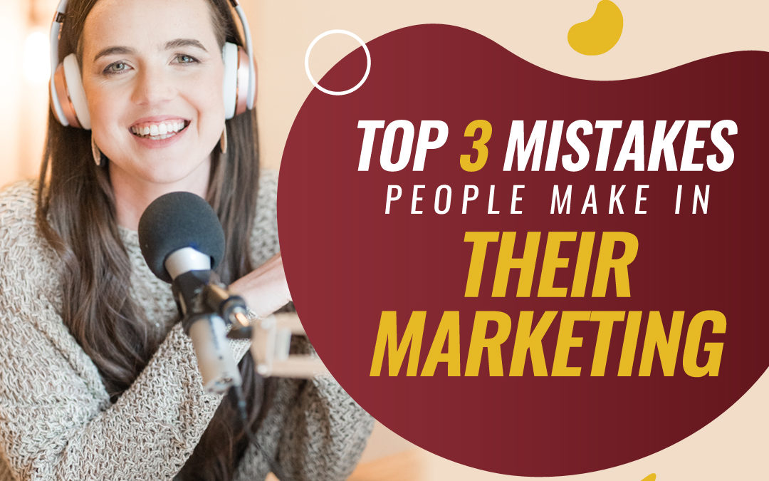220 – Top 3 Mistakes People Make In Their Marketing