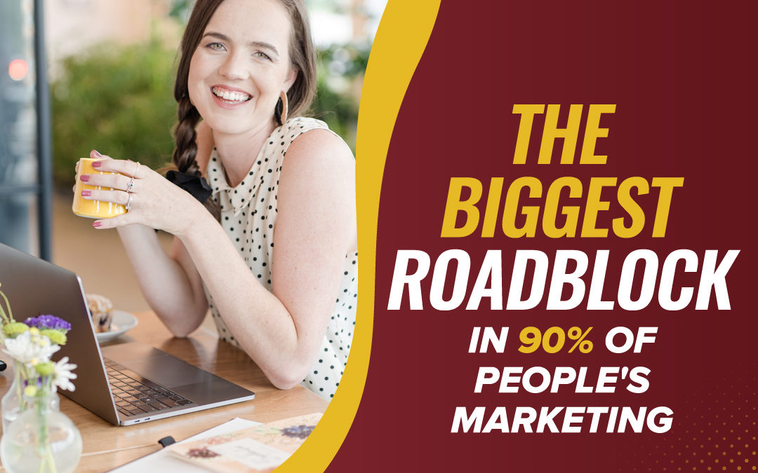221 – The BIGGEST Roadblock in 90% of people's marketing