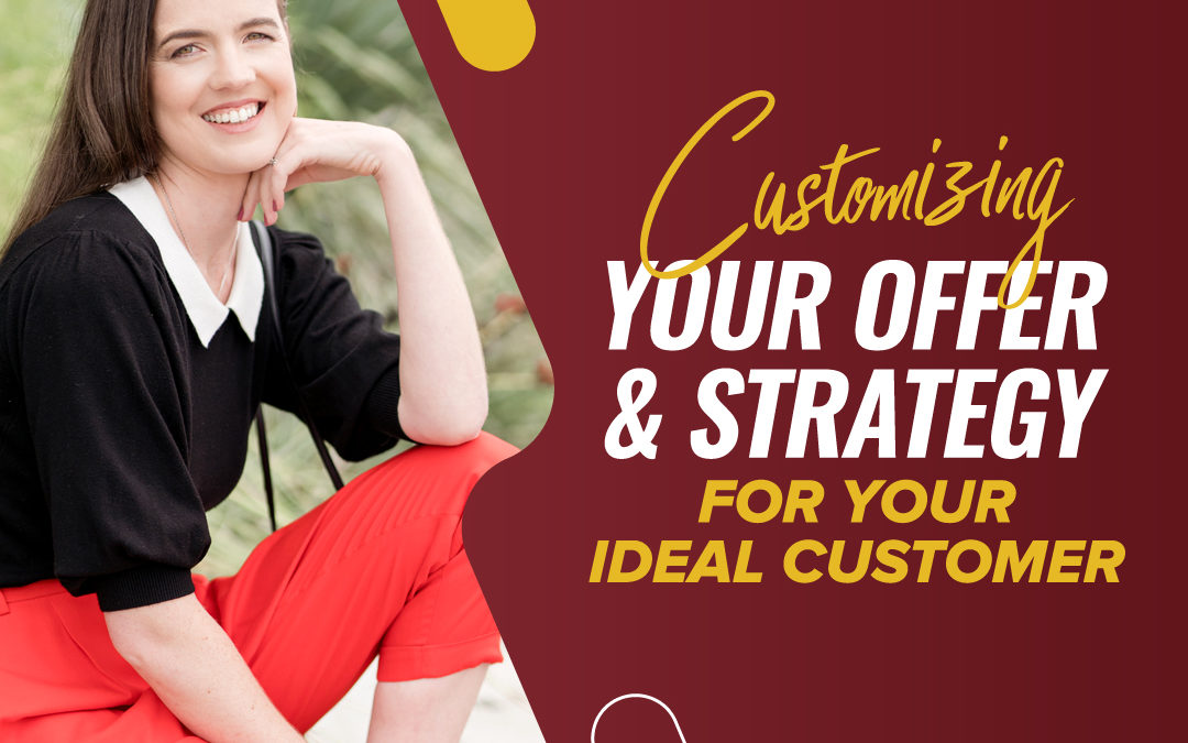 222 – Customizing Your Offer & Strategy For Your Ideal Customer
