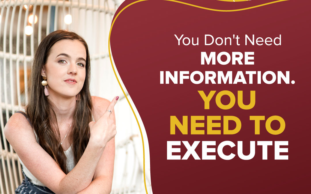 226 – You Don't Need More Information. You Need To Execute