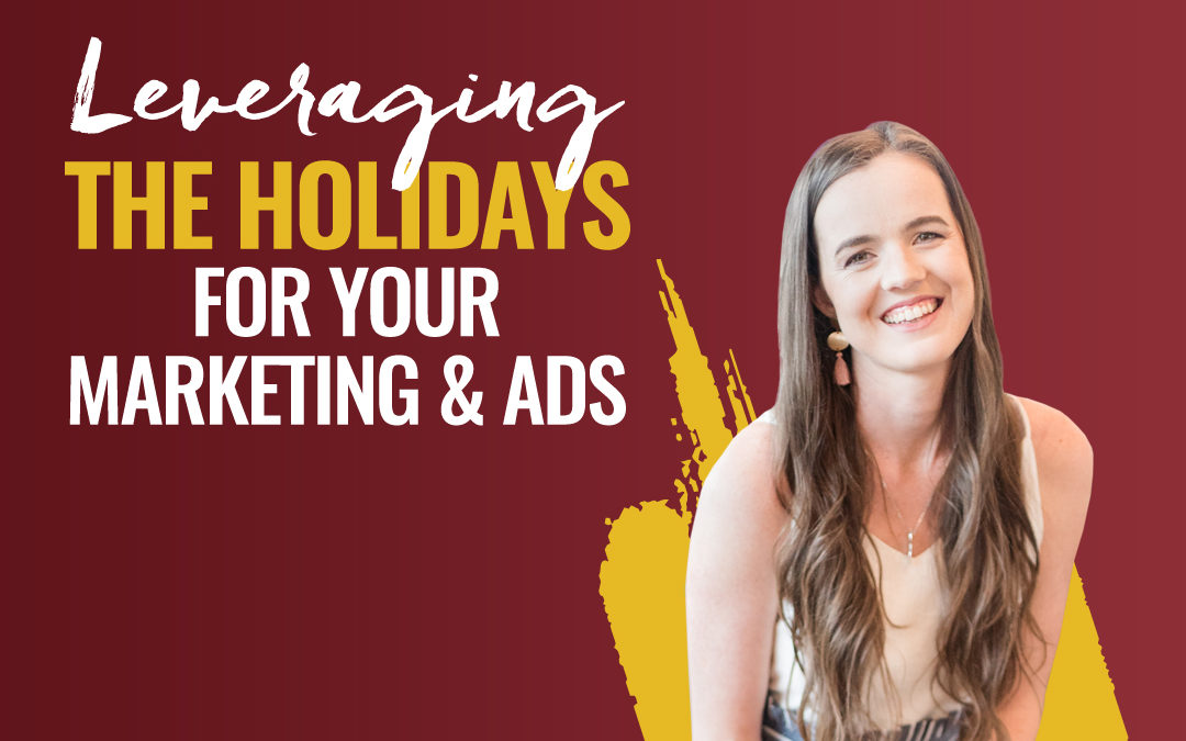 229 – Leveraging The Holidays For Your Marketing & Ads