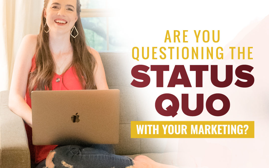 238 – Are You Questioning The Status Quo In Your Marketing?
