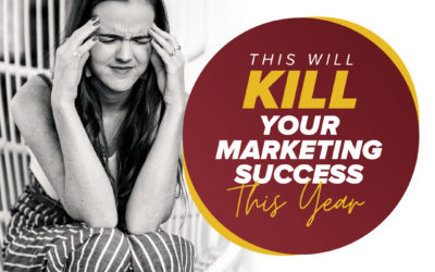 247 – This Will Kill Your Marketing Success This Year