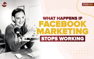 254 – What Happens If Facebook Marketing Stops Working?