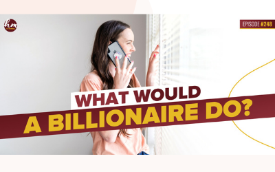 248 – What Would A Billionaire Do?