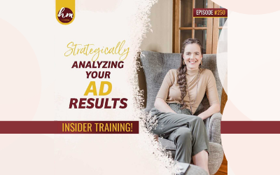 250 – Strategically Analyzing Your Ad Results (Insider Training!)