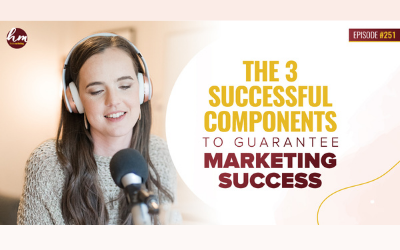 251 – The 3 Successful Components To Guarantee Marketing Success