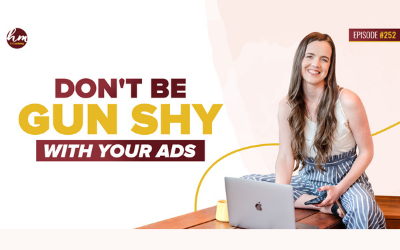 252 – Don't Be Gun Shy With Your Ads
