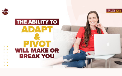 253 – The Ability To Adapt & Pivot Will Make Or Break You