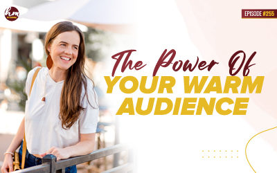 255 – The Power Of Your Warm Audience
