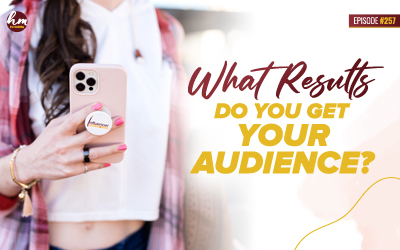 257 – What Result Do You Get Your Audience?