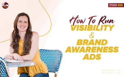 259 – How To Run Visibility & Brand Awareness Ads