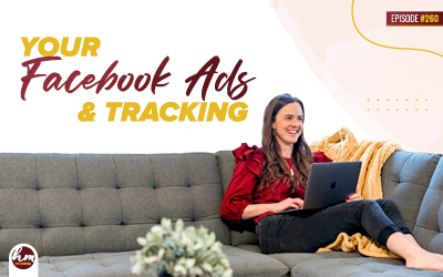 260 – Your Facebook Ads & Tracking