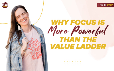 262 – Why Focus Is More Powerful Than The Value Ladder
