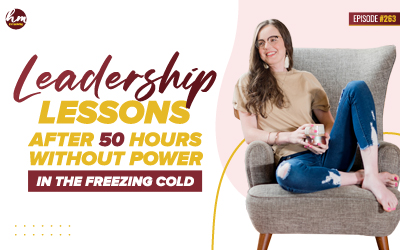 263 – Leadership Lessons After 50 Hours Without Power In The Freezing Cold