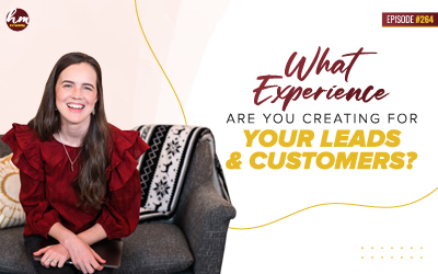 264 – What Experience Are You Creating For Your Leads & Customers?