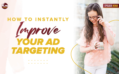 268 – How To Instantly Improve Your Ad Targeting