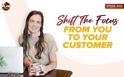 269 – Shift The Focus From You To Your Customer