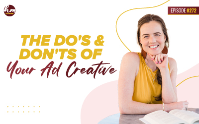 272 – The Do's & Don'ts Of Your Ad Creative