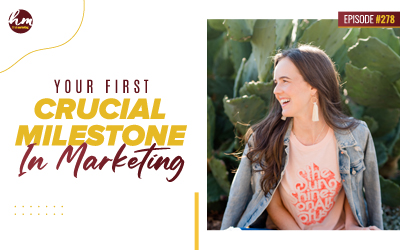 278 – Your First Crucial Milestone In Marketing