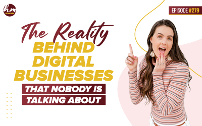 279 – The Reality Behind Digital Businesses That Nobody Is Talking About
