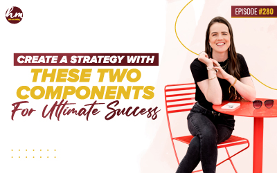 280 – Create A Strategy With These Two Components For Ultimate Success
