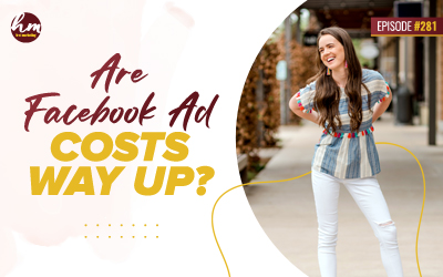 281 – Are Facebook Ad Costs Way Up?