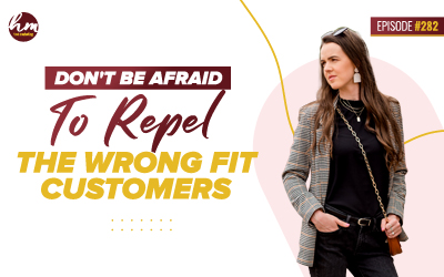 282 – Don't Be Afraid To Repel The Wrong Fit Customers