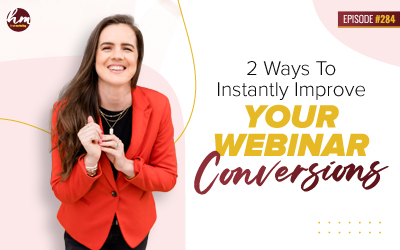 284 – 2 Ways To Instantly Improve Your Webinar Conversions
