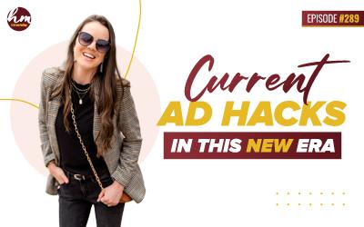 289 – Current Ad Hacks In This New Era