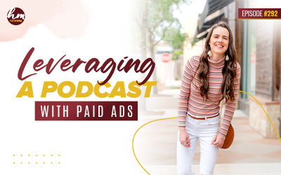 292 – Leveraging A Podcast With Paid Ads