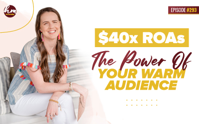 293 – 40x ROAS – The Power Of Your Warm Audience